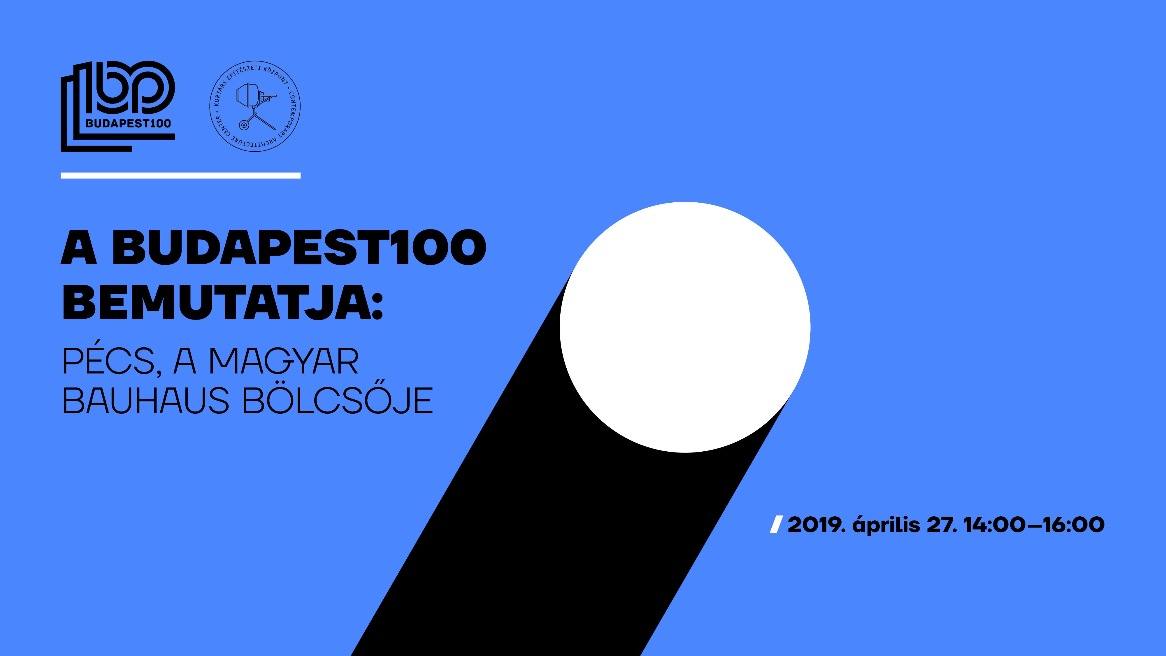 b329c62c6eaf 2019. április 21. A Budapest100 bemutatja: Pécs, a magyar Bauhaus bölcsője  [*REG]